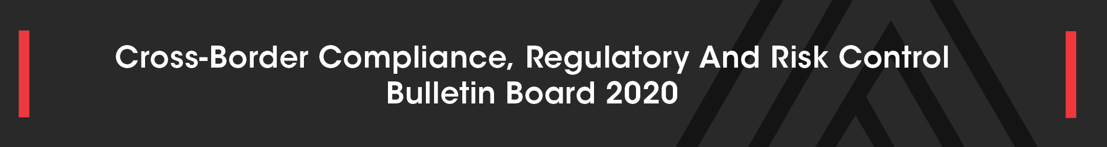 Cross-Border Compliance, Regulatory And Risk Control Bulletin Board 2020